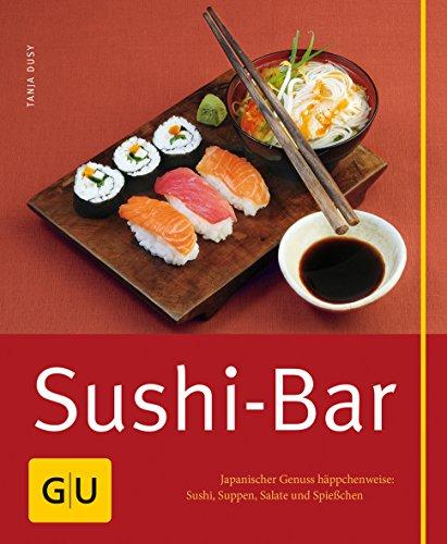 Sushi-Bar: Japanischer Genuss häppchenweise: Sushi, Suppen,...